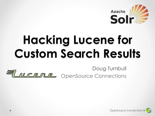 Hacking Lucene for Custom Search Results Doug Turnbull OpenSource Connections OpenSource Connections