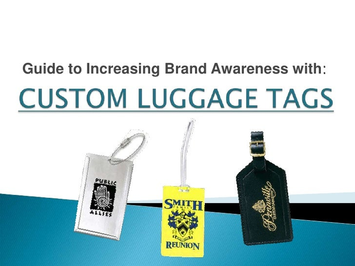 Guide to Increasing Brand Awareness with:<br />CUSTOM LUGGAGE TAGS<br />