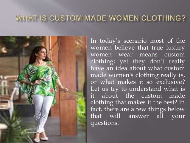 In today's scenario most of the women believe that true luxury women wear means custom clothing; yet they don't really hav...