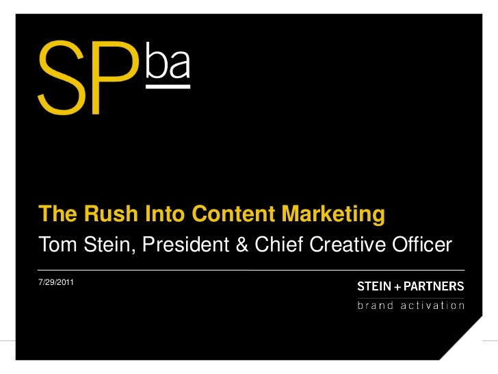 The Rush Into Content Marketing <br />Tom Stein, President & Chief Creative Officer<br />7/29/11<br />