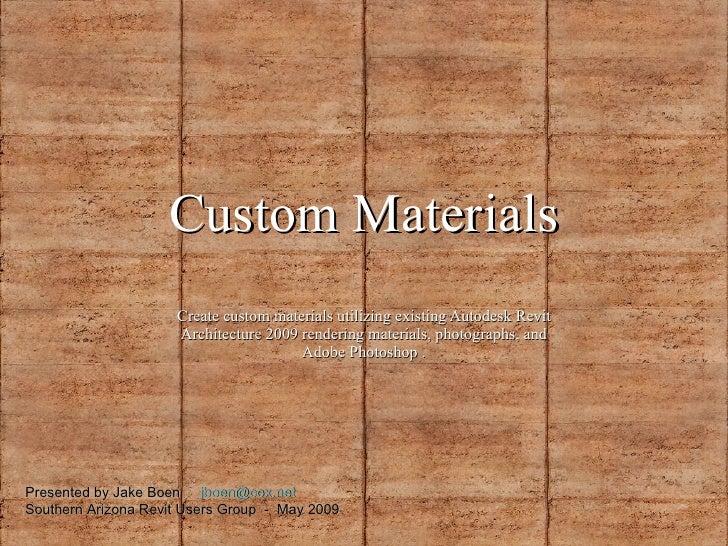 Custom Materials Create custom materials utilizing existing Autodesk Revit Architecture 2009 rendering materials, photogra...