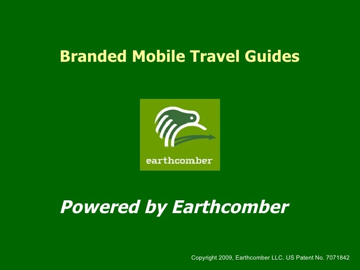 Branded Mobile Travel Guides Powered by Earthcomber Copyright 2009, Earthcomber LLC. US Patent No. 7071842