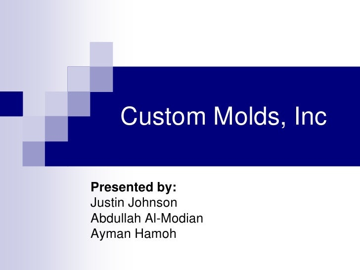 custom molds inc case study Custom molds inc description: custom plastic seals the base year considered for the study is 2014 and the market size is forecast from 2015 to 2020.