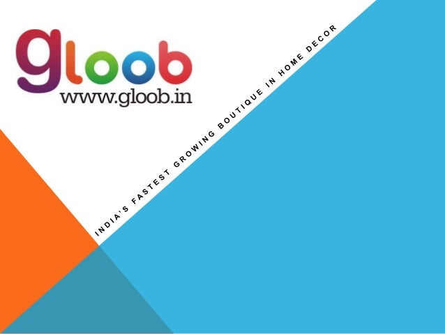 Gloob support                               1.   INDIA'S ONLY COMPANY TO PROVIDE 3-D LAYOUTWHICH SHOWS PRODUCTS IN A REALI...