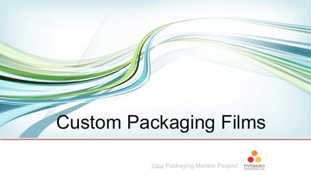 Your Packaging Matters People! Custom Packaging Films