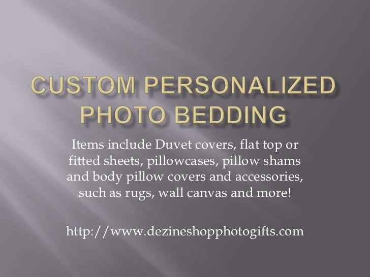 Custom Personalized Photo Bedding<br />Items include Duvet covers, flat top or fitted sheets, pillowcases, pillow shams an...