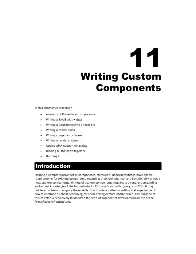 11Writing Custom Components In this chapter we will cover: ff Anatomy of PrimeFaces components ff Writing a JavaScript wid...