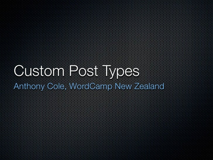 Custom Post Types Anthony Cole, WordCamp New Zealand