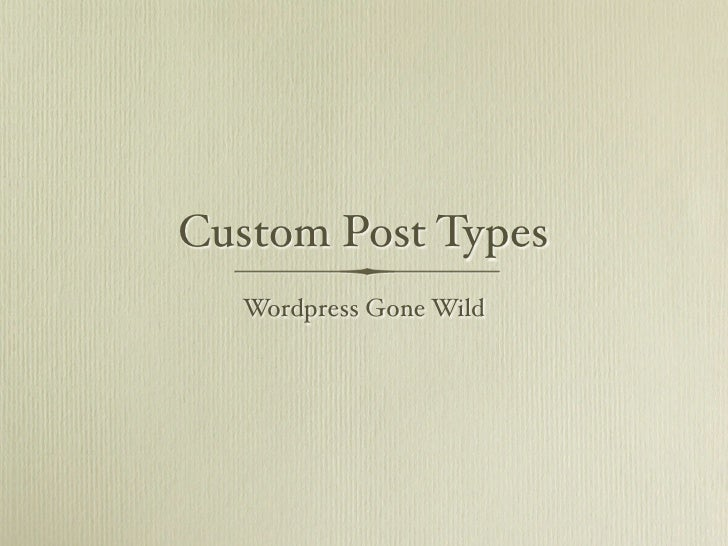 Custom Post Types  Wordpress Gone Wild