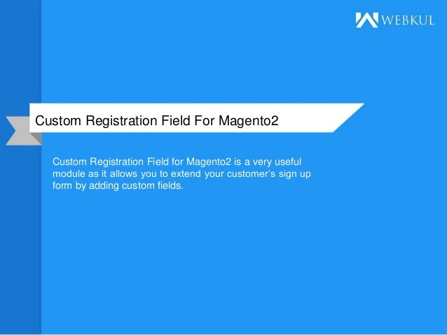 Custom Registration Field For Magento2 Custom Registration Field for Magento2 is a very useful module as it allows you to ...