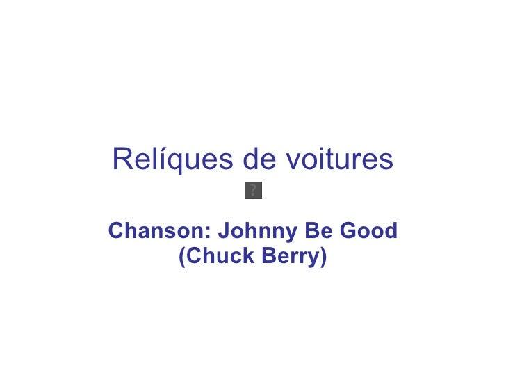 Relíques de voitures Chanson: Johnny Be Good (Chuck Berry)