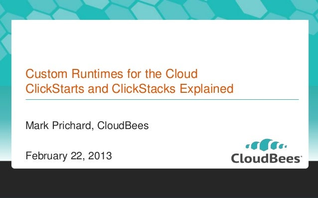 Custom Runtimes for the CloudClickStarts and ClickStacks ExplainedMark Prichard, CloudBeesFebruary 22, 2013