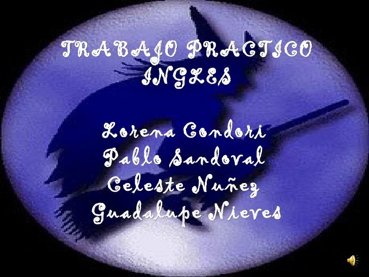 TRABAJO PRACTICO    INGLES  Lorena Condori  Pablo Sandoval  Celeste Nuñez Guadalupe Nieves