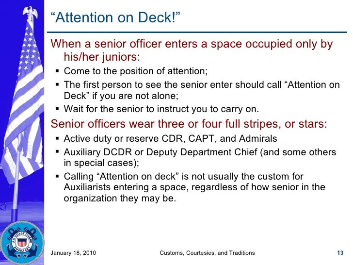 """"""" Attention on Deck!"""" <ul><li>When a senior officer enters a space occupied only by his/her juniors: </li></ul><ul><ul><li..."""