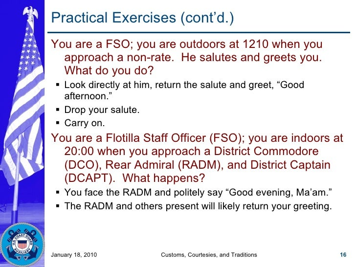 Practical Exercises (cont'd.) <ul><li>You are a FSO; you are outdoors at 1210 when you approach a non-rate.  He salutes an...