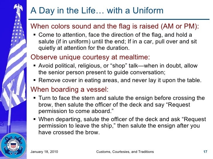 A Day in the Life… with a Uniform <ul><li>When colors sound and the flag is raised (AM or PM): </li></ul><ul><ul><li>Come ...