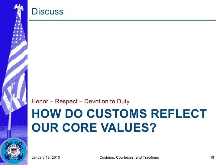 HOW DO CUSTOMS REFLECT OUR CORE VALUES? <ul><li>Honor – Respect – Devotion to Duty </li></ul>January 18, 2010 Customs, Cou...