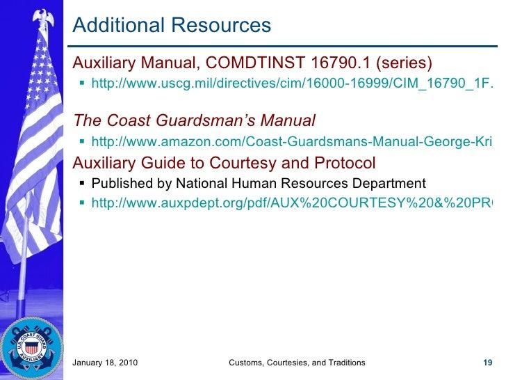 Additional Resources <ul><li>Auxiliary Manual, COMDTINST 16790.1 (series) </li></ul><ul><ul><li>http://www.uscg.mil/direct...