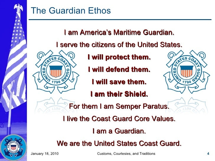 The Guardian Ethos I am America's Maritime Guardian. I serve the citizens of the United States. I will protect them. I wil...