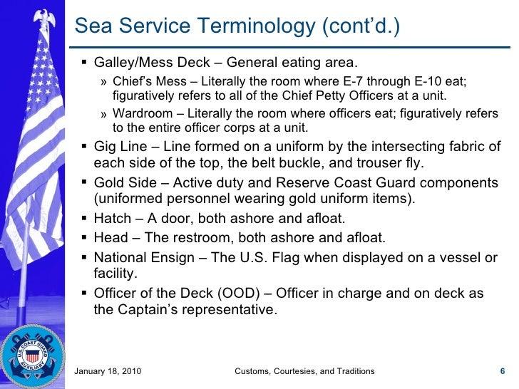 Sea Service Terminology (cont'd.) <ul><ul><li>Galley/Mess Deck – General eating area. </li></ul></ul><ul><ul><ul><li>Chief...