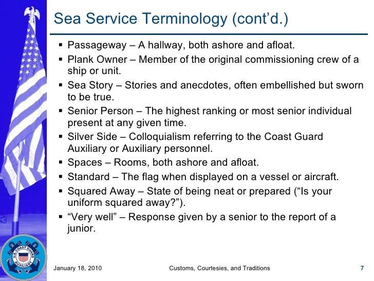 Sea Service Terminology (cont'd.) <ul><ul><li>Passageway – A hallway, both ashore and afloat. </li></ul></ul><ul><ul><li>P...