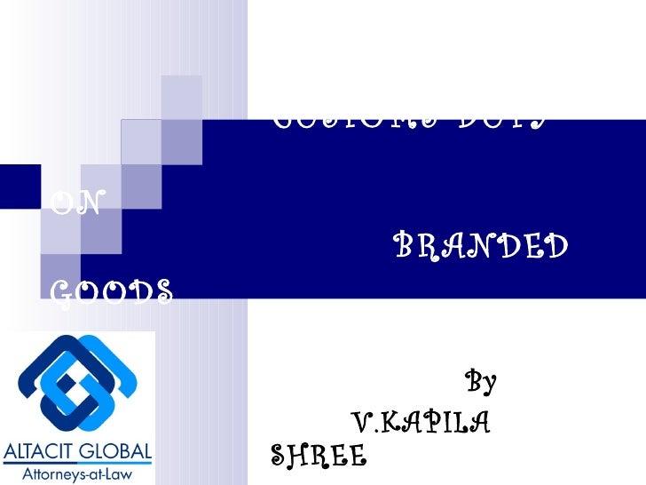 CUSTOMS DUTY   ON   BRANDED GOODS   By  V.KAPILA SHREE