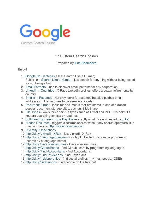17 Custom Search Engines Prepared by Irina Shamaeva Enjoy! 1. Google No-Captchas(a.k.a. Search Like a Human) Public link: ...