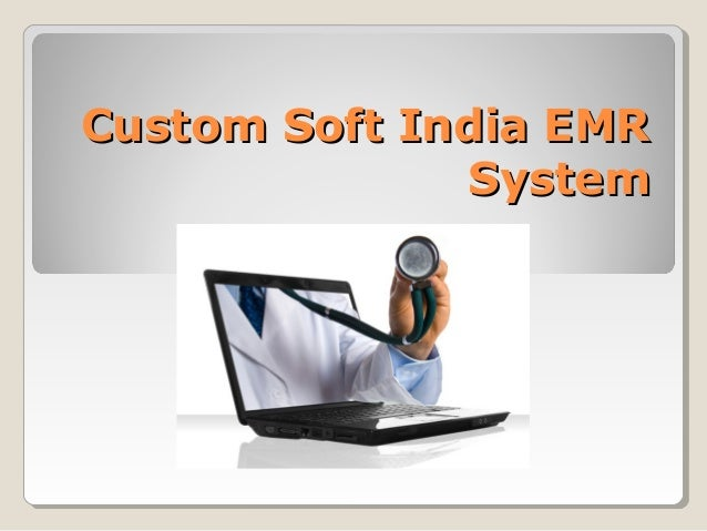 Custom Soft India EMRCustom Soft India EMR SystemSystem ... 463314d148be