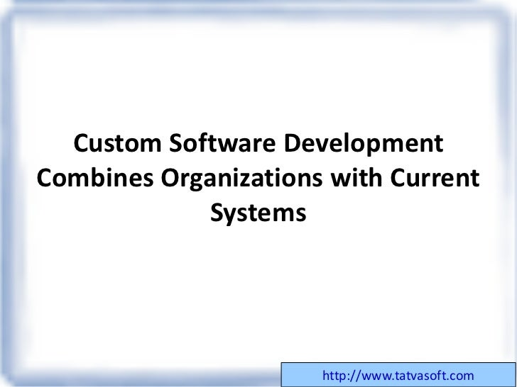 Custom Software Development Combines Organizations with Current Systems