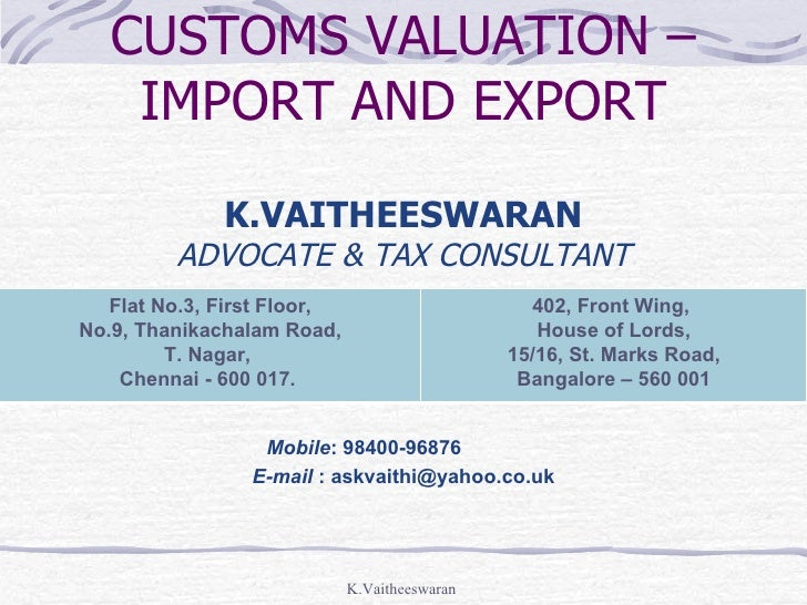 CUSTOMS VALUATION –    IMPORT AND EXPORT              K.VAITHEESWARAN         ADVOCATE & TAX CONSULTANT   Flat No.3, First...