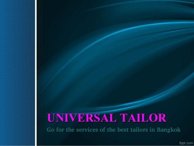 UNIVERSAL TAILORUNIVERSAL TAILOR Go for the services of the best tailors in BangkokGo for the services of the best tailors...