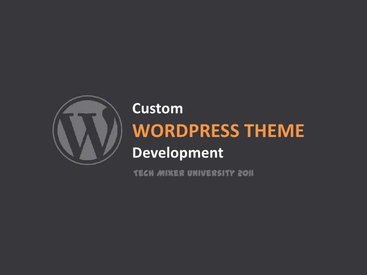 Custom WORDPRESS THEMEDevelopment<br />Tech Mixer University 2011<br />