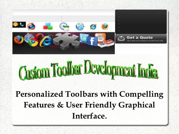 Personalized Toolbars with Compelling  Features & User Friendly Graphical              Interface.