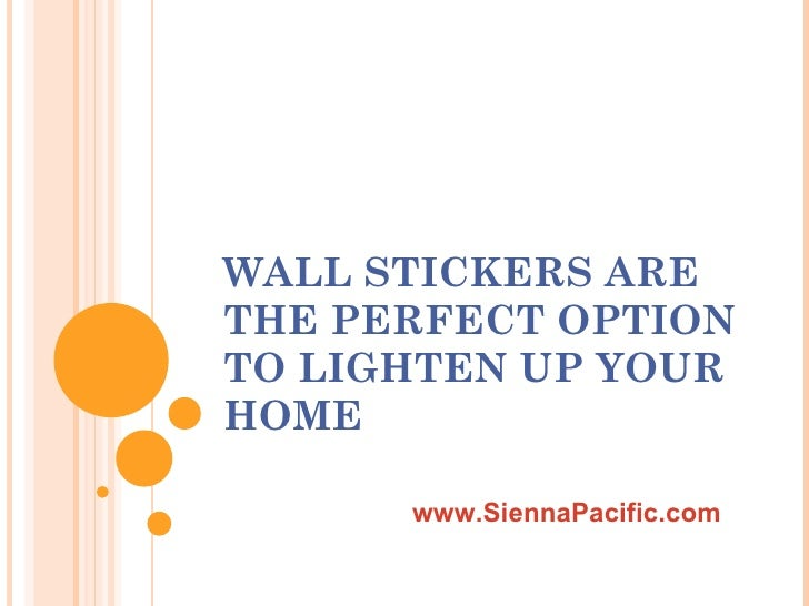 WALL STICKERS ARE THE PERFECT OPTION TO LIGHTEN UP YOUR HOME www.SiennaPacific.com