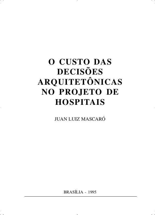 BRASÍLIA - 1995 O CUSTO DAS DECISÕES ARQUITETÔNICAS NO PROJETO DE HOSPITAIS JUAN LUIZ MASCARÓ