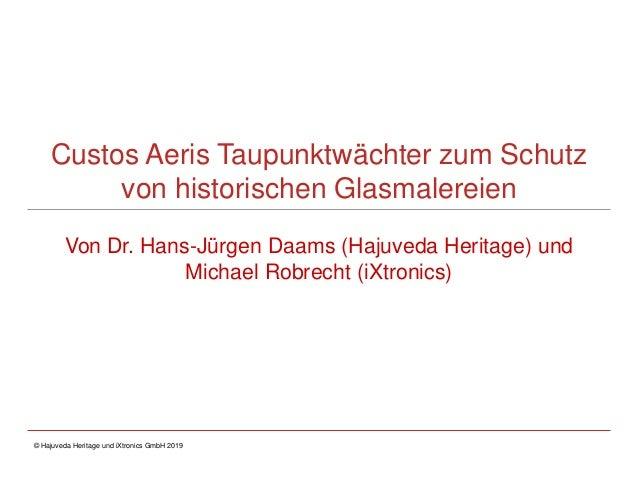Custos Aeris Taupunktwächter zum Schutz von historischen Glasmalereien Von Dr. Hans-Jürgen Daams (Hajuveda Heritage) und M...