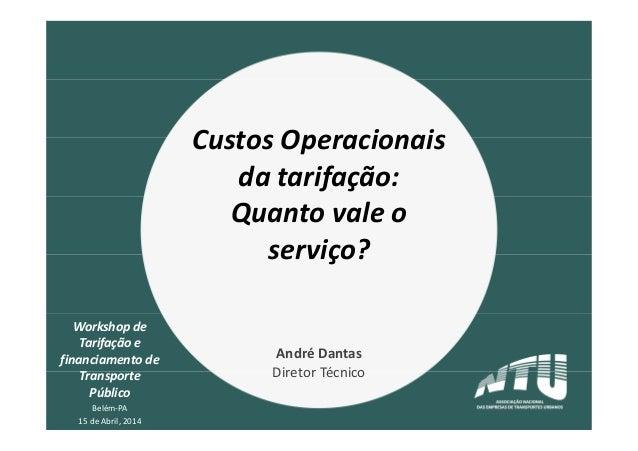 Workshop de Tarifação e financiamento de Transporte Público Belém-PA 15 de Abril, 2014 Custos Operacionais da tarifação: Q...