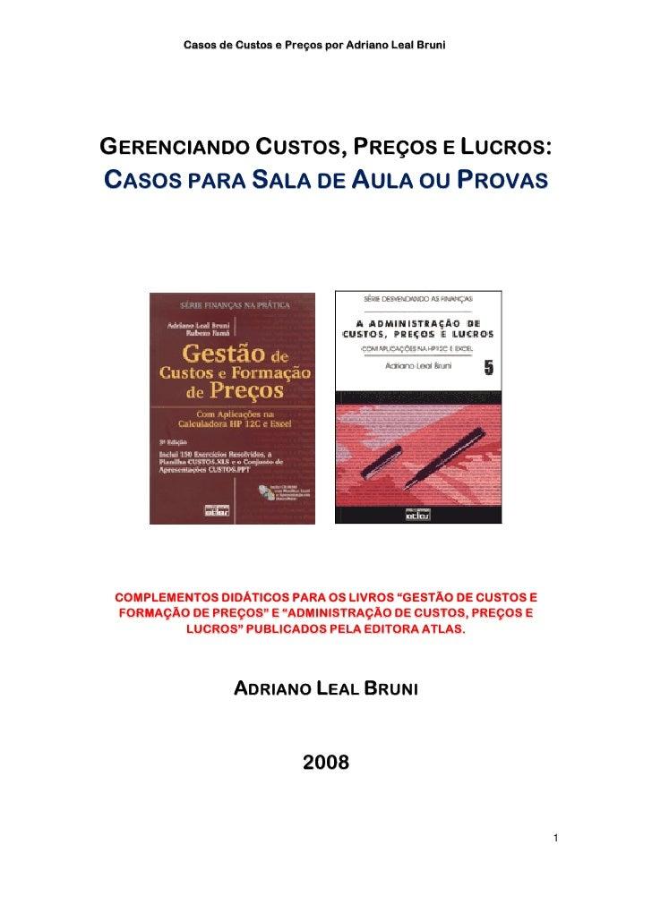 Casos de Custos e Preços por Adriano Leal Bruni     GERENCIANDO CUSTOS, PREÇOS E LUCROS: CASOS PARA SALA DE AULA OU PROVAS...