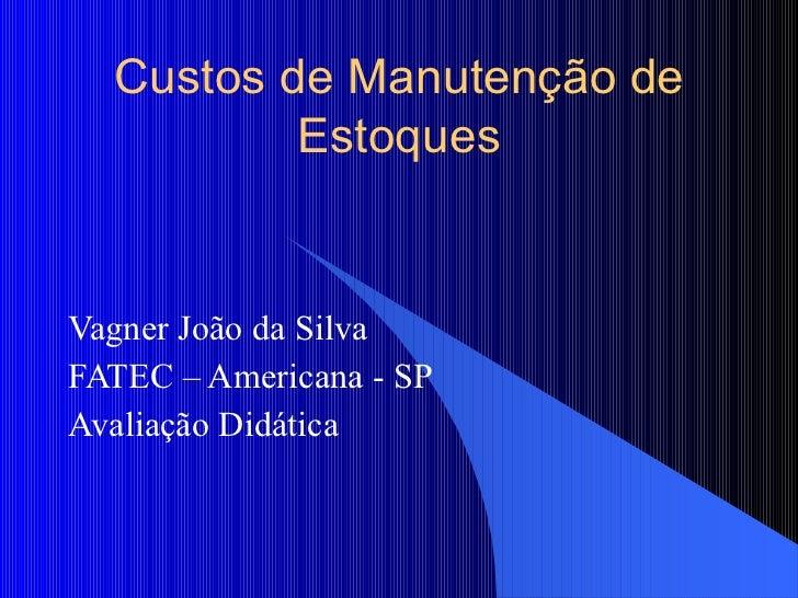 Vagner João da Silva FATEC – Americana - SP Avaliação Didática Custos de Manutenção de Estoques