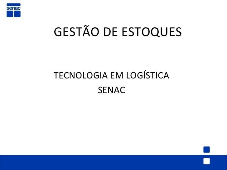 GESTÃO DE ESTOQUESTECNOLOGIA EM LOGÍSTICA        SENAC
