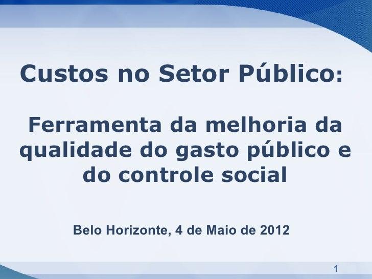 Custos no Setor Público: Ferramenta da melhoria daqualidade do gasto público e      do controle social    Belo Horizonte, ...