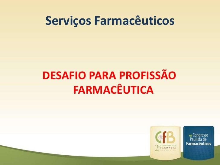 Serviços FarmacêuticosDESAFIO PARA PROFISSÃO     FARMACÊUTICA