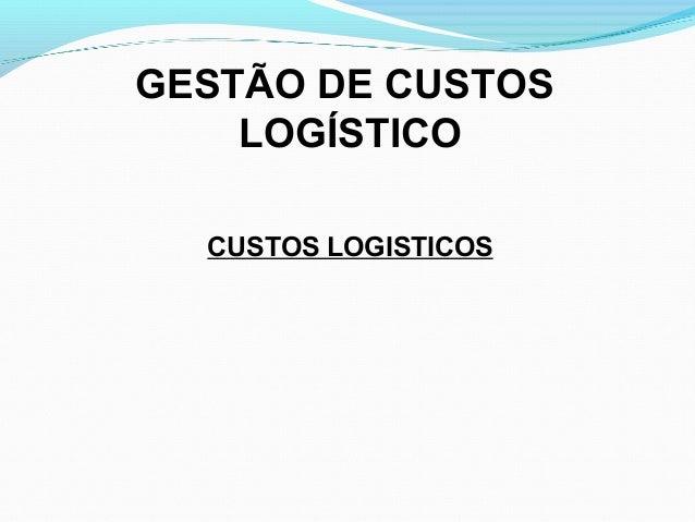 GESTÃO DE CUSTOS  LOGÍSTICO  CUSTOS LOGISTICOS