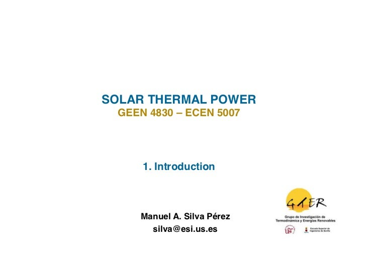 SOLAR THERMAL POWER!  GEEN 4830 – ECEN 5007!      1. Introduction!      Manuel A. Silva Pérez                          !  ...