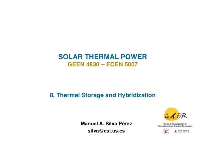 SOLAR THERMAL POWER!      GEEN 4830 – ECEN 5007!8. Thermal Storage and Hybridization!          Manuel A. Silva Pérez      ...
