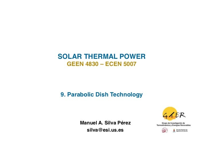 SOLAR THERMAL POWER!  GEEN 4830 – ECEN 5007!9. Parabolic Dish Technology!      Manuel A. Silva Pérez                      ...