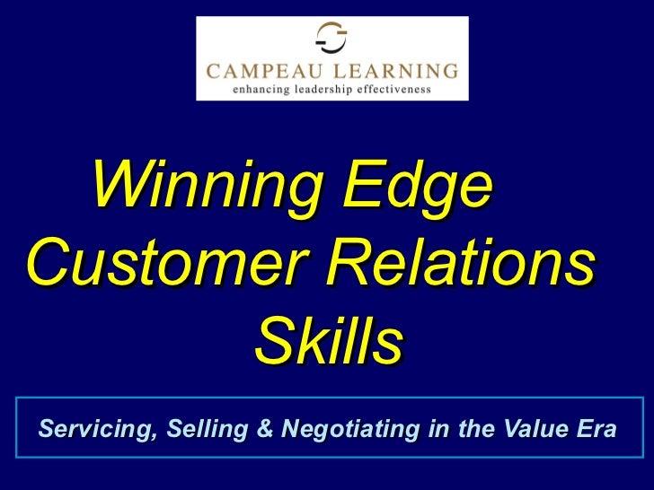 Winning EdgeCustomer Relations       SkillsServicing, Selling & Negotiating in the Value Era