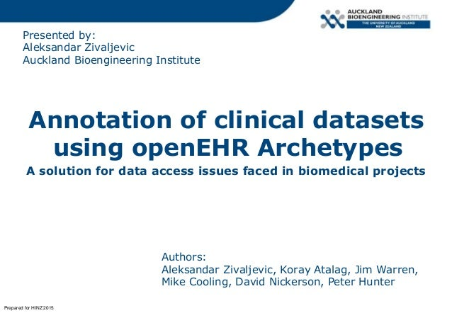 Presented by: Aleksandar Zivaljevic Auckland Bioengineering Institute Annotation of clinical datasets using openEHR Archet...