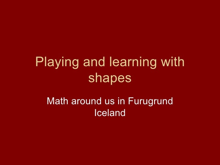 Playing and learning with shapes Math around us in Furugrund Iceland
