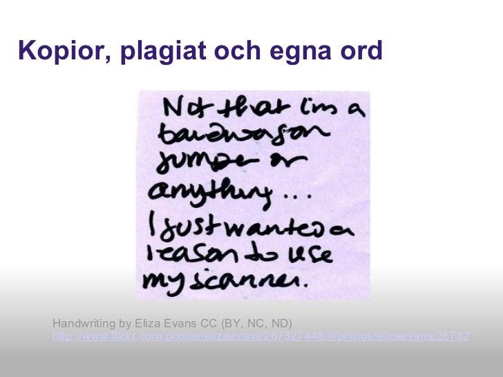 Kopior, plagiat och egna ord <ul><li>Handwriting by Eliza Evans CC (BY, NC, ND)  </li></ul><ul><li>http://www.flickr.com/p...
